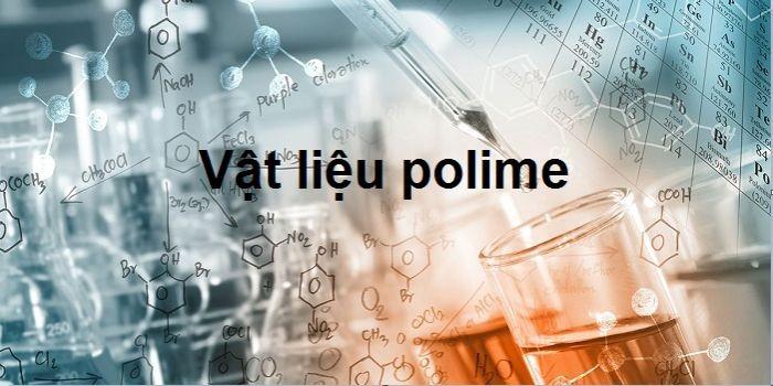 Tính chất đặc trưng của Polymer là gì