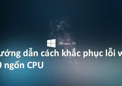 huong-dan-khac-phuc-loi-win-10-ngon-cpu