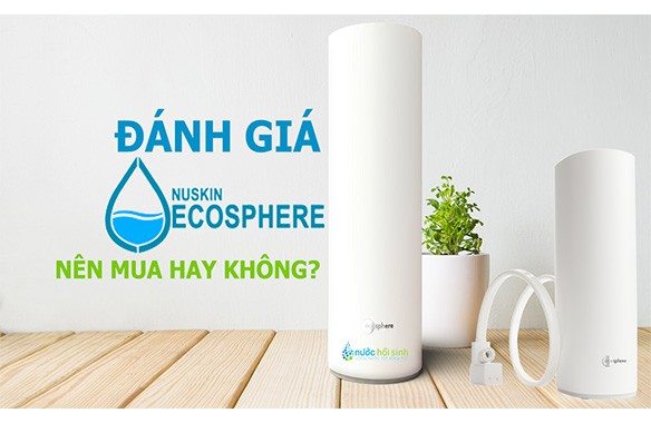 """Tín đồ máy lọc nước chắc chắn sẽ cảm thấy """"bồn chồn""""khi nghe đến thương hiệu Ecosphere"""