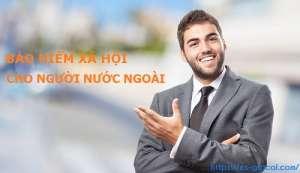 Quy định BHXH cho lao động người nước ngoài? Mức đóng BHXH