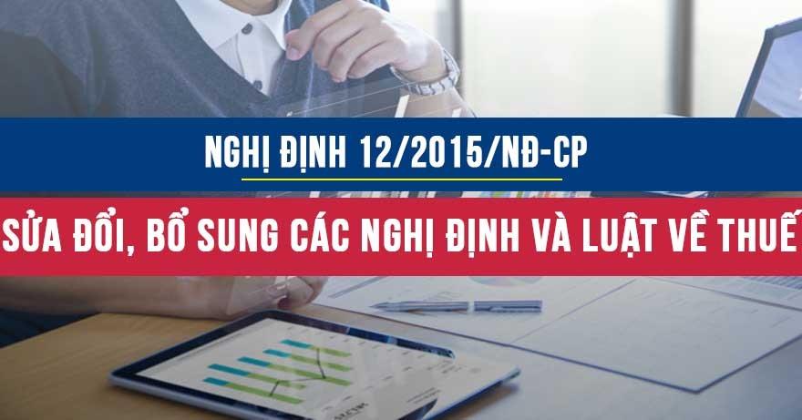 Nghị định số 12/2015/NĐ-CP sửa đổi bổ sung các Nghị định và Luật về Thuế