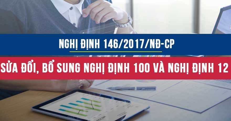Nghị định 146/2017/NĐ-CP sửa đổi, bổ sung Nghị đinh 100 và Nghị định 12