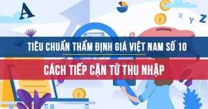 Tiêu chuẩn thẩm định giá Việt Nam số 10 về cách tiếp cận từ thu nhập