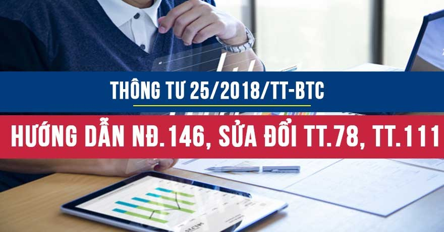 Thông tư 25/2018/TT-BTC hướng dẫn Nghị định 146, sửa đổi Thông tư 78 và Thông tư 111