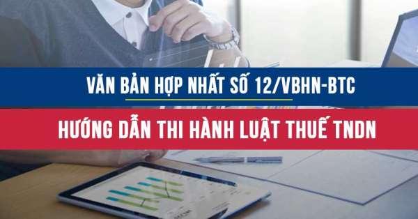 Văn bản hợp nhất số 12/VBHN-BTC quy định chi tiết và hướng dẫn thi hành luật thuế TNDN