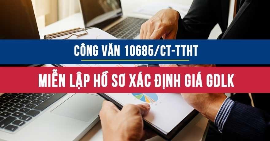 Công vănsố 10685/CT-TTHT vềmiễn kê khai, miễn lập hồ sơ xác định giágiao dịch liên kết