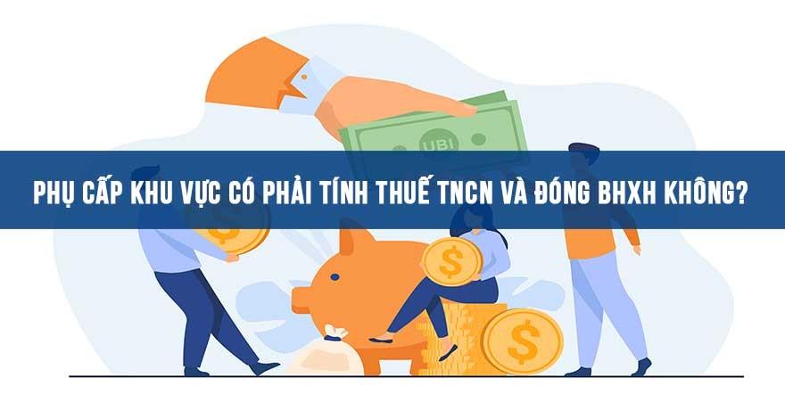 Phụ cấp khu vực có tính thuế TNCN và đóng BHXH không?
