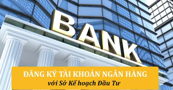 Cách đăng ký tài khoản ngân hàng với sở kế hoạch đầu tư