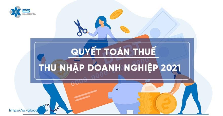 09 điểm lưu ý quan trọng khi quyết toán thuế TNDN năm 2021