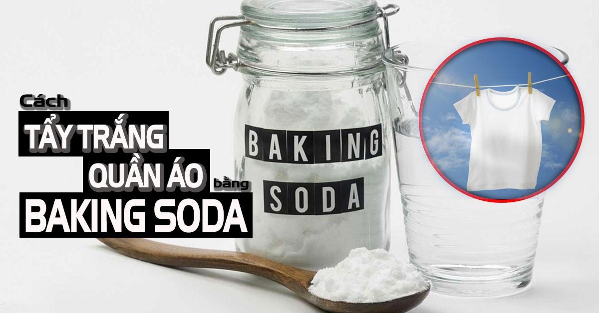 Cách tẩy trắng quần áo bằng baking soda hiệu quả, tiết kiệm thời gian