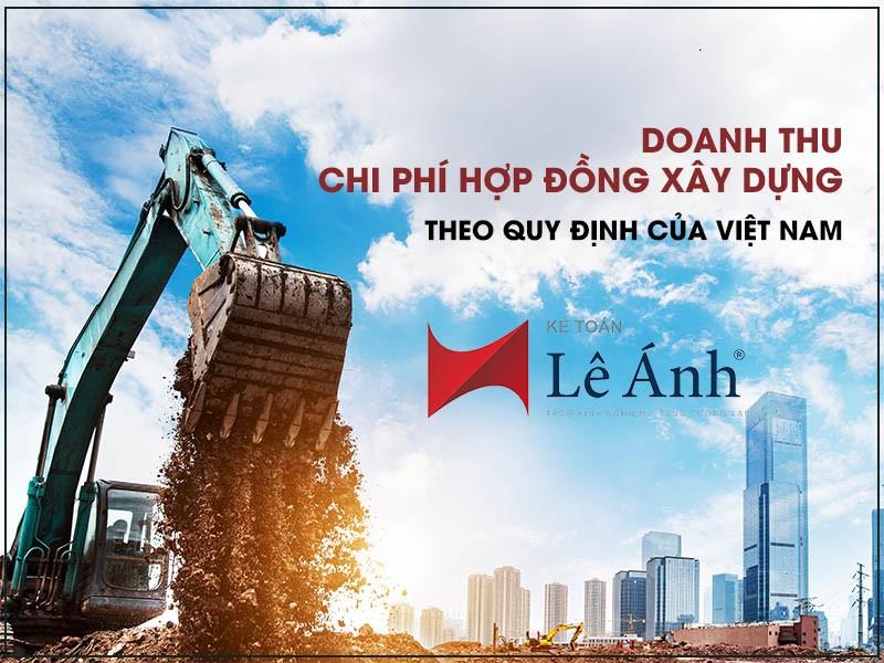 Doanh thu - Chi phí hợp đồng xây dựng theo quy định Việt Nam