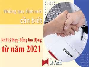 Những quy định mới cần biết khi ký hợp đồng lao động từ năm 2021