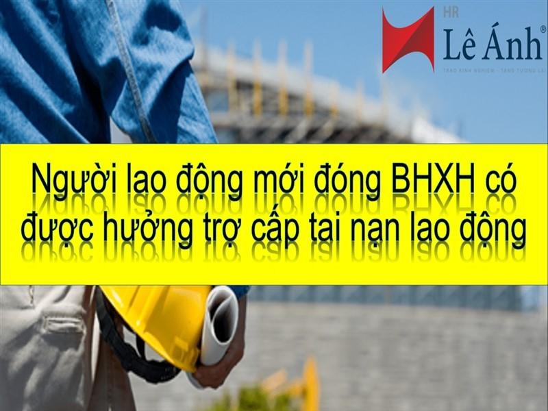 Người lao động mới đóng BHXH có được hưởng trợ cấp tai nạn lao động