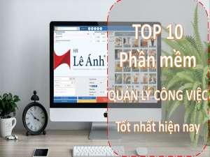 TOP 10 phần mềm quản lý công việc tốt nhất hiện nay