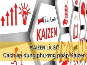 Kaizen là gì? Cách áp dụng phương pháp Kaizen trong doanh nghiệp hiệu quả