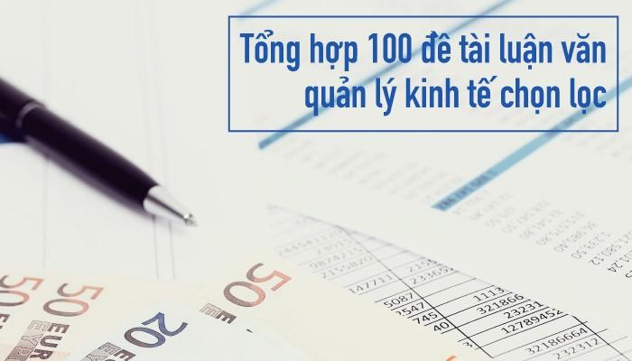 Tổng Hợp 100 Đề Tài Luận Văn Quản Lý Kinh Tế Chọn Lọc