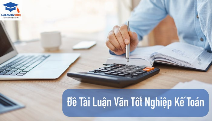 Lời khuyên khi chọn đề tài luận văn tốt nghiệp kế toán