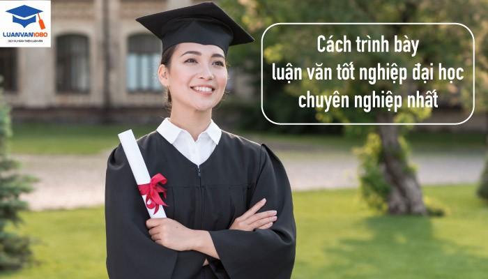 Cách Trình Bày Luận Văn Tốt Nghiệp Đại Học Chuyên Nghiệp