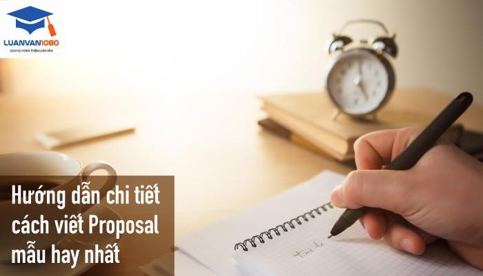 Hướng dẫn chi tiết cách viết proposal mẫu hay nhất