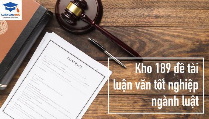 Kho 189 Đề Tài Luận Văn Tốt Nghiệp Ngành Luật Chọn Lọc