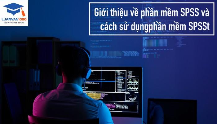 Giới thiệu về phần mềm SPSS và cách sử dụng phần mềm SPSS