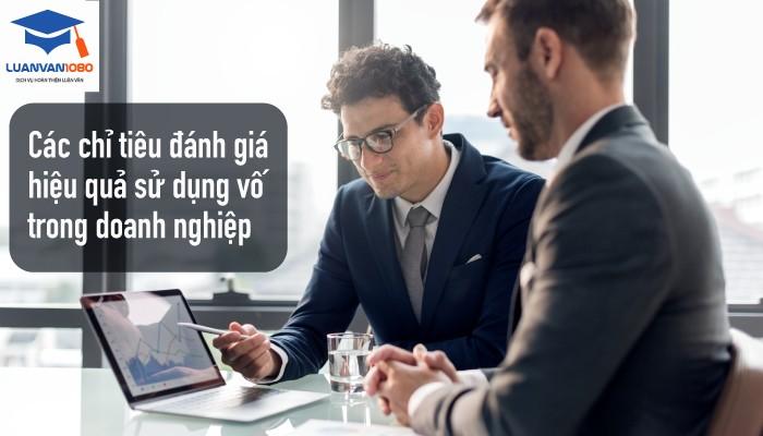 Các chỉ tiêu đánh giá hiệu quả sử dụng vốn trong doanh nghiệp