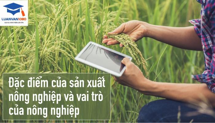 Đặc điểm của sản xuất nông nghiệp và vai trò của nông nghiệp