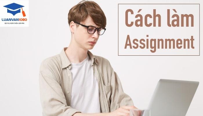 Cách làm assignment đạt chuẩn