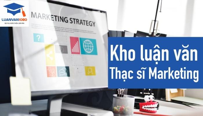 Tổng hợp những đề tài luận văn thạc sĩ Marketing mới nhất