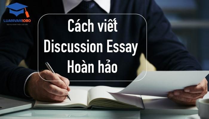 Hướng dẫn cách viết discussion essay hiệu quả