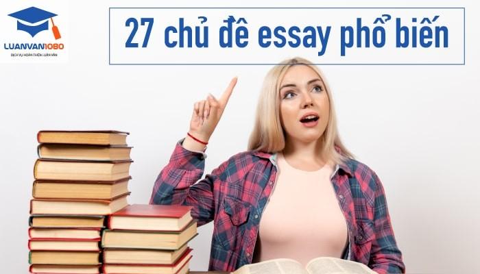 27 chủ đề essay phổ biến