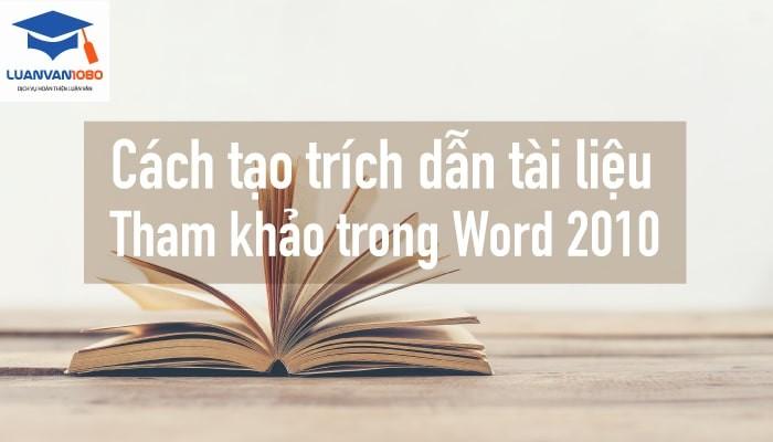 Hướng dẫn cách tạo trích dẫn tài liệu tham khảo trong Word 2010
