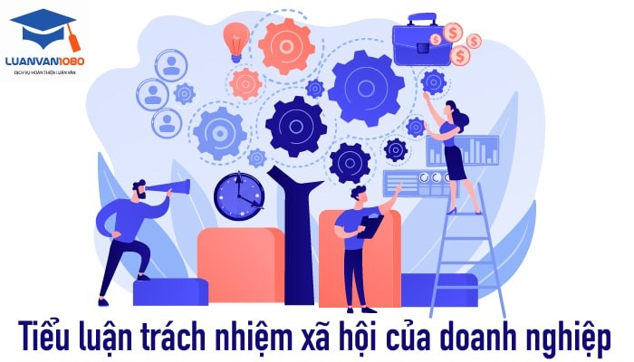 Tiểu luận trách nhiệm xã hội của doanh nghiệp là gì?