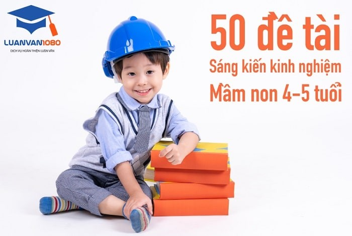 Tham Khảo 50+ Đề Tài Sáng Kiến Kinh Nghiệm Mầm Non 4-5 Tuổi
