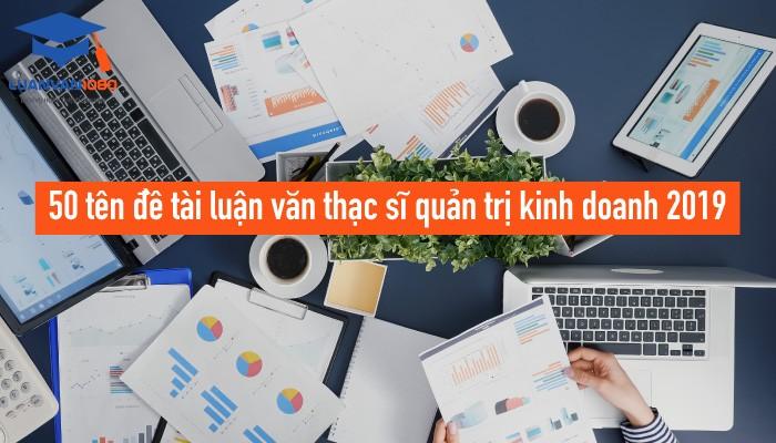 Tổng hợp Tổng hợp 50 tên đề tài luận văn thạc sĩ quản trị kinh doanh 2019