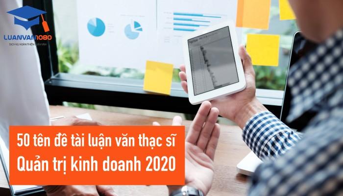 Tổng hợp 50 tên đề tài luận văn thạc sĩ quản trị kinh doanh 2020