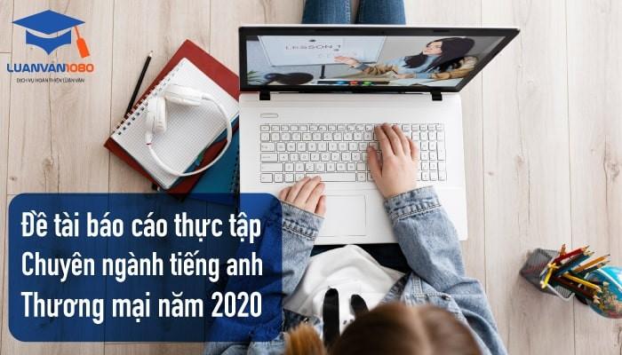 Chia sẻ 20+ đề tài báo cáo thực tập chuyên ngành tiếng Anh thương mại