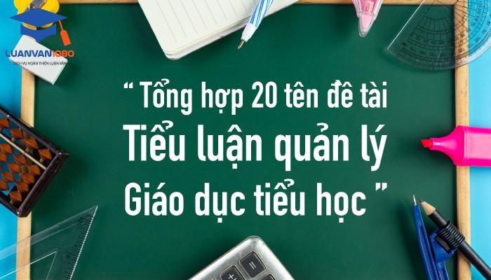 Luận văn 1080 giới thiệu 20 đề tài viết tiểu luận quản lý giáo dục tiểu học