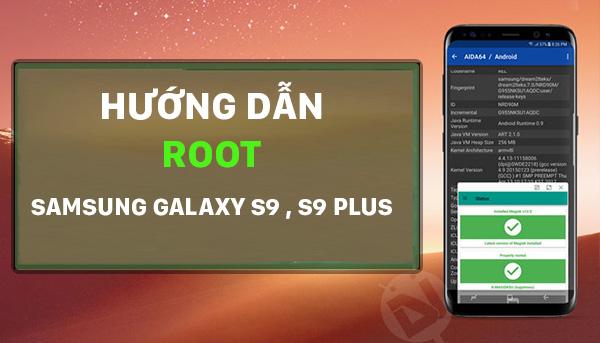 Hướng dẫn Root Samsung Galaxy S9, S9 Plus nhanh nhất