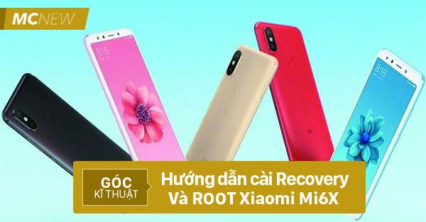 Hướng dẫn Cách cài Recovery và ROOT Xiaomi Mi 6X đơn giản và