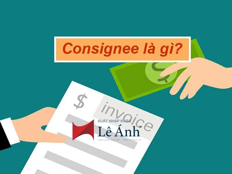 Consignee là gì