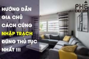 tu-van-thiet-ke-huong-dan-gia-chu-cach-cung-ve-nha-moi-nhap-trach-dung-thu-tuc-nhat