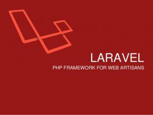 Sơ lược về laravel một trong những framework php tốt nhất hiện nay