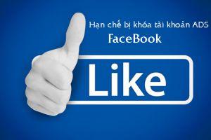 TIP hạn chế bị Block (khóa) tài khoản khi đang chạy quảng cáo Facebook
