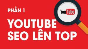 SEO Youtube 2018: Hướng dẫn Seo video Youtube lên top hiệu quả - Phần 1