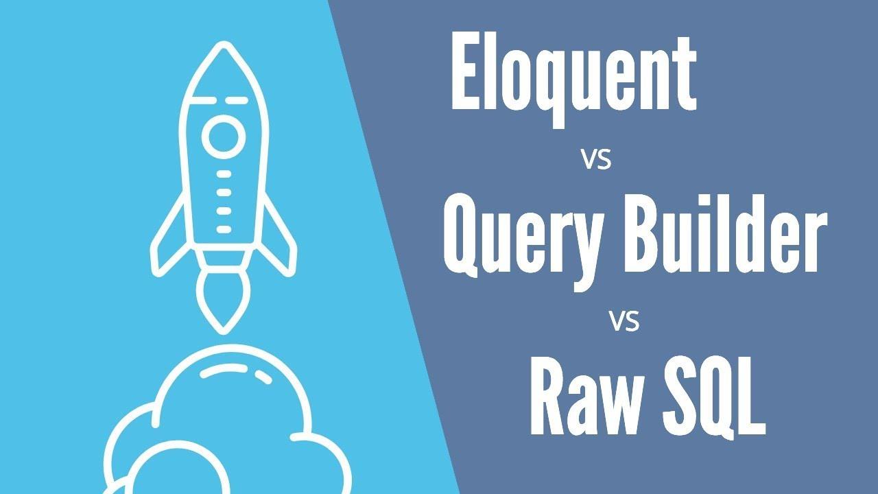Eloquent ORM và QueryBuilder  là gì?  Nên sử dụng Eloquent ORM hay QueryBuilder trong Laravel?