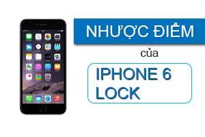 Các nhược điểm của iPhone 6 Lock