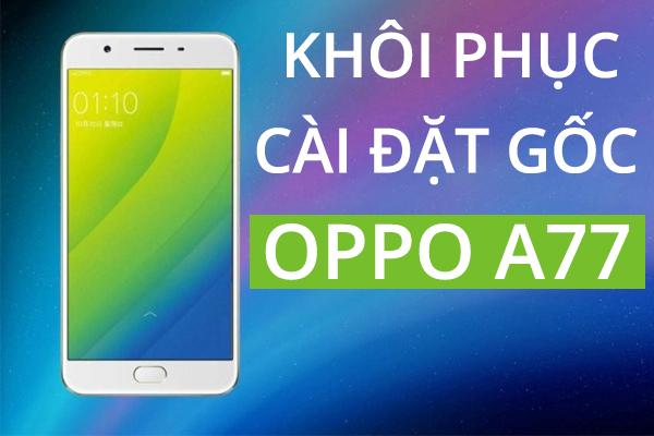 huong-dan-khoi-phuc-cai-dat-goc-oppo-a77-1