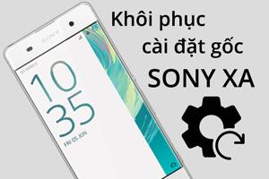 Cách thiết lập cài đặt gốc trên Sony Xperia XA