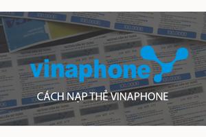 Hướng dẫn cách nạp tiền Vinaphone